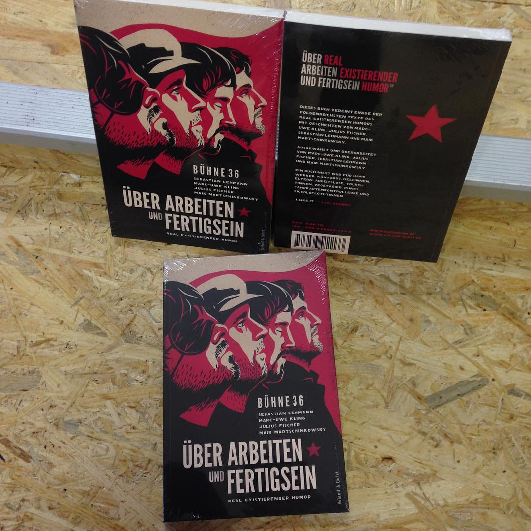 Über Arbeiten und Fertigsein! Die Bühne 36 zeigt Humor! Mit Geschichten von Marc-Uwe Kling, Julius Fischer, Sebastian Lehmann und Maik Martschinkowsky